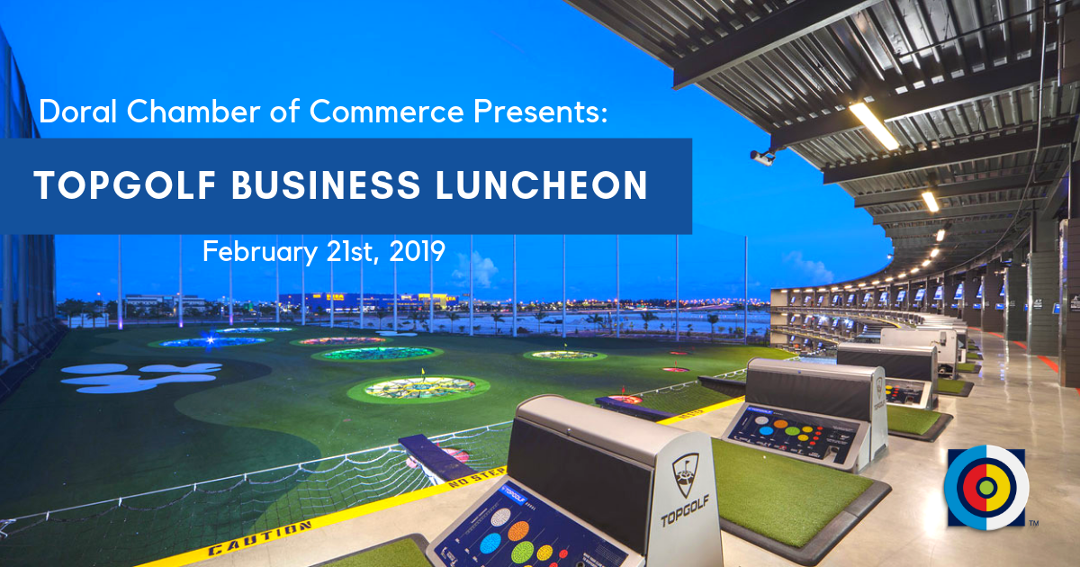 Doral Chamber of Commerce presents TopGolf Business Luncheon.