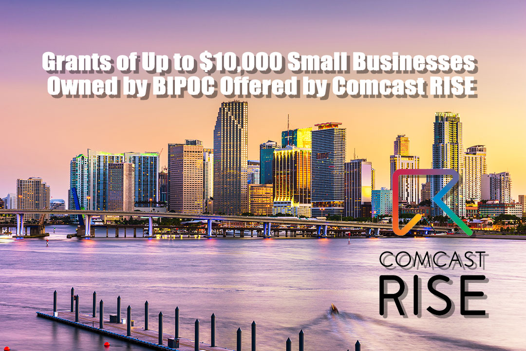 Grants of Up to $10,000 Small Businesses Owned by BIPOC Offered by Comcast RISE